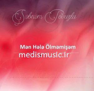 دانلود آهنگ ترکی شبنم تووزلو به نام من هله اولممیشم
