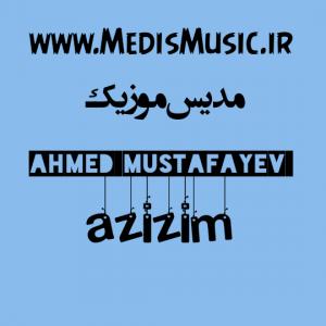 دانلود آهنگ ترکی احمد مصطفایو به نام عزیزیم