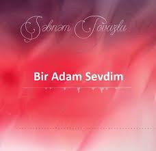 دانلود آهنگ ترکی شبنم تووزلو به نام بیر آدامی سودیم