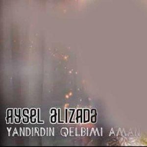 دانلود آهنگ ترکی آیسل علیزاده به نام یاندیردین قلبیمی
