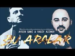 دانلود آهنگ ترکی آیدین سانی و واصف عظیم اف به نام بو آرالار