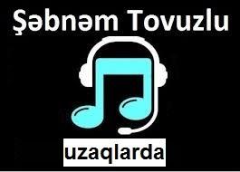 دانلود آهنگ ترکی شبنم تووزلو به نام اوزاقلاردا