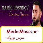 دانلود آهنگ ترکی نامیق حسنوو به نام عمرومه یازیم
