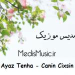 دانلود آهنگ ترکی آیاز تنها به نام جانین چیخسین