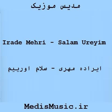 دانلود آهنگ ترکی ایراده مهری به نام سلام اورییم