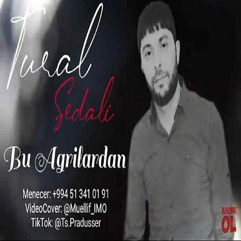 دانلود آهنگ ترکی تورال صدالی به نام بو آغریلاردان