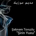 دانلود آهنگ ترکی شبنم تووزلو به نام شیرین یوخو